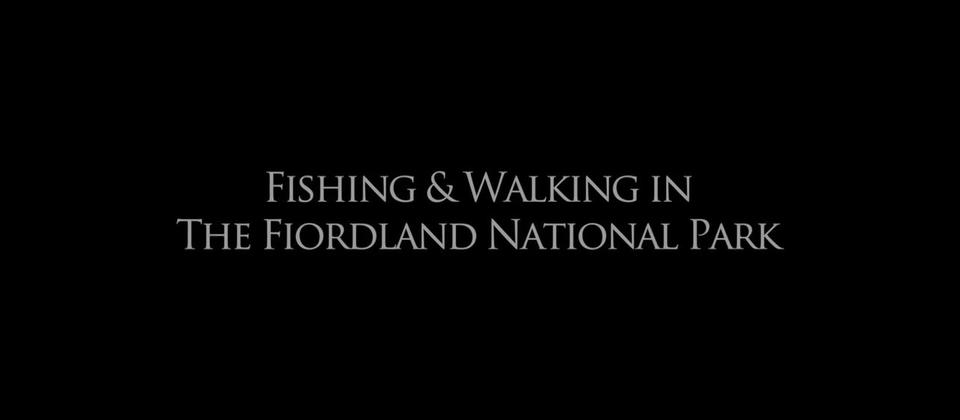 [FINAL] FILM 3 - Fishing & Walking in The Fiordland National Park